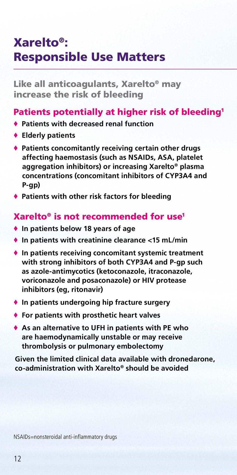 inhibitors of CYP3A4 and P-gp) Patients with other risk factors for bleeding Xarelto is not recommended for use 1 In patients below 18 years of age In patients with creatinine clearance <15 ml/min In