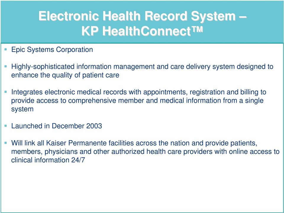 comprehensive member and and medical information from from a single single system system Launched in in December 2003 2003 Will Will link link all all Kaiser Kaiser Permanente facilities across