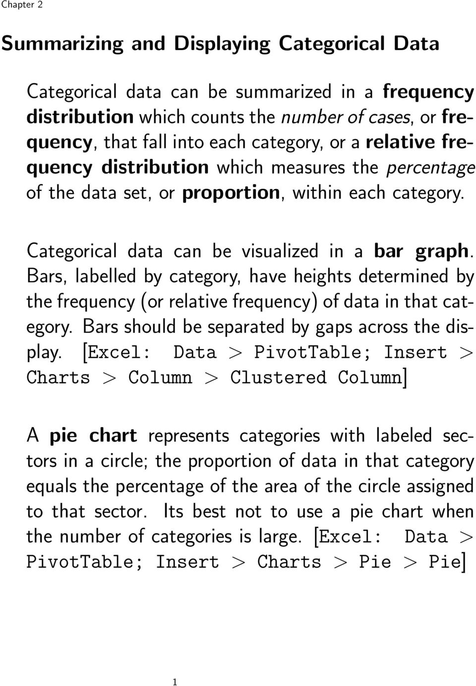 Bars, labelled by category, have heights determined by the frequency (or relative frequency) of data in that category. Bars should be separated by gaps across the display.
