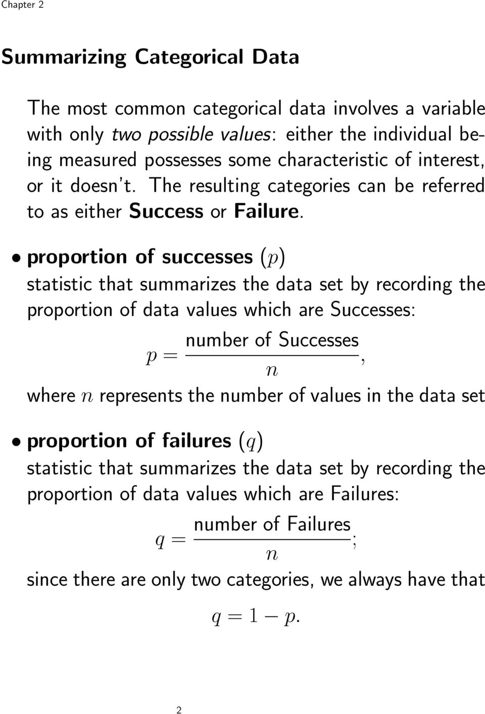 proportion of successes (p) statistic that summarizes the data set by recording the proportion of data values which are Successes: number of Successes p =, n where n represents