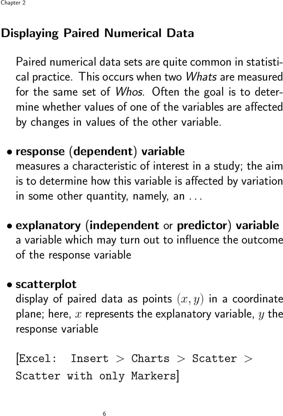 response (dependent) variable measures a characteristic of interest in a study; the aim is to determine how this variable is affected by variation in some other quantity, namely, an.