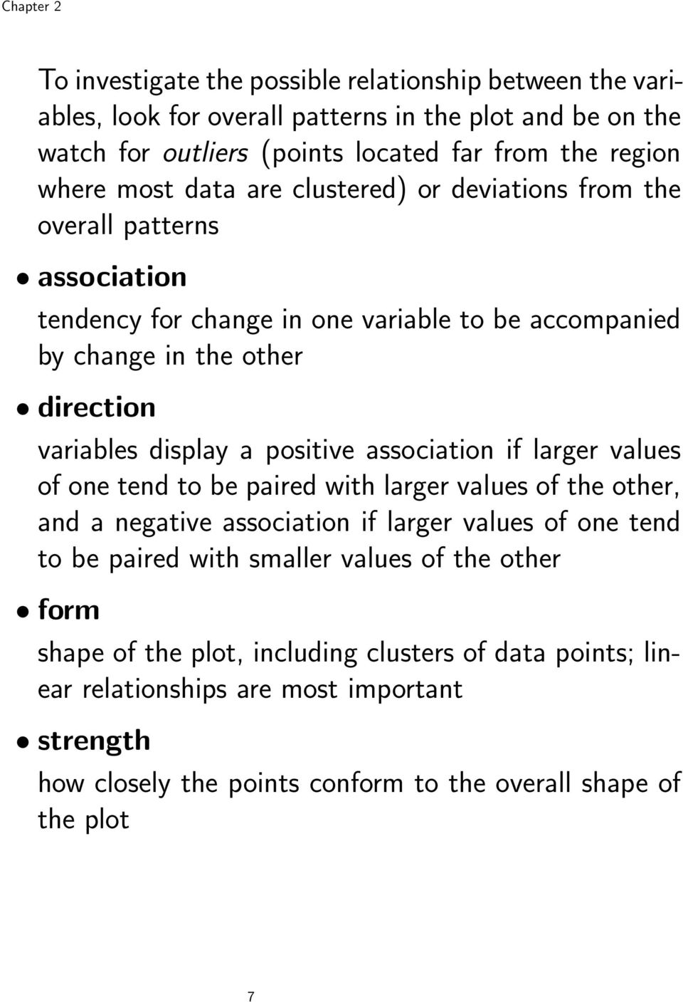 positive association if larger values of one tend to be paired with larger values of the other, and a negative association if larger values of one tend to be paired with smaller