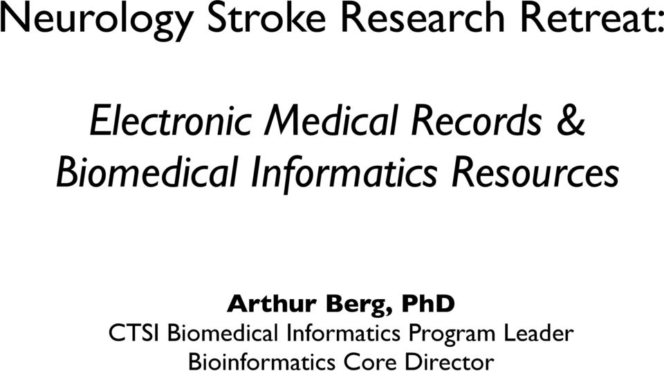 Resources rthur Berg, PhD CTSI Biomedical