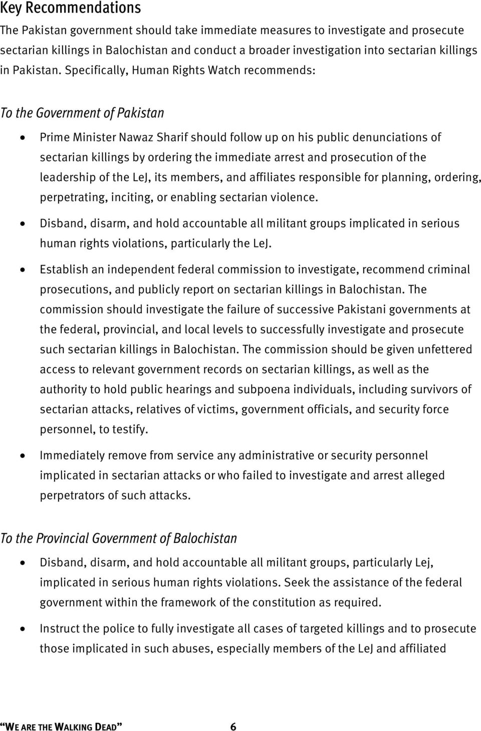 Specifically, Human Rights Watch recommends: To the Government of Pakistan Prime Minister Nawaz Sharif should follow up on his public denunciations of sectarian killings by ordering the immediate