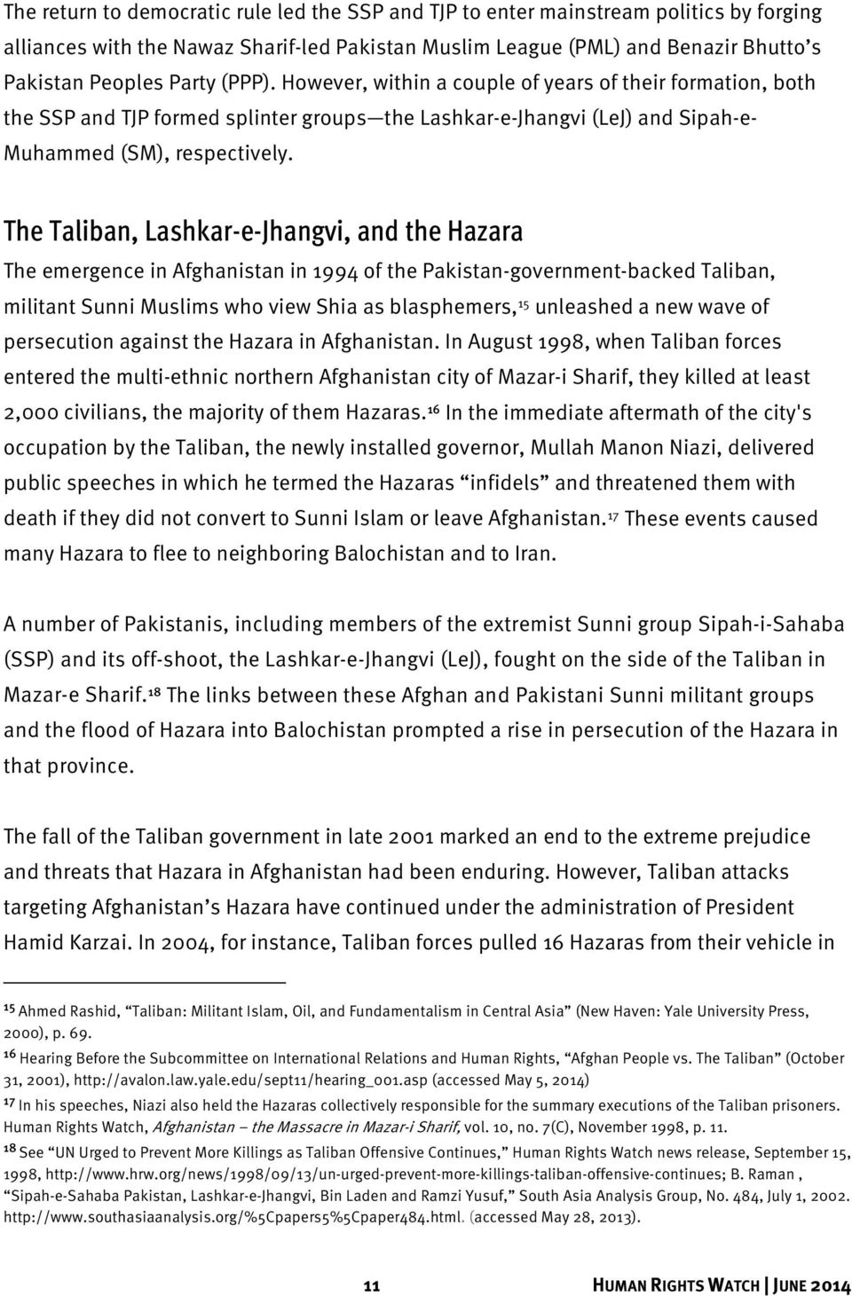 The Taliban, Lashkar-e-Jhangvi, and the Hazara The emergence in Afghanistan in 1994 of the Pakistan-government-backed Taliban, militant Sunni Muslims who view Shia as blasphemers, 15 unleashed a new