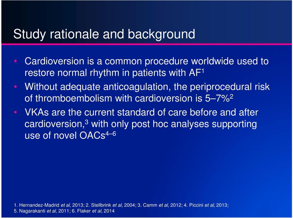 standard of care before and after cardioversion, 3 with only post hoc analyses supporting use of novel OACs 4 6 1.
