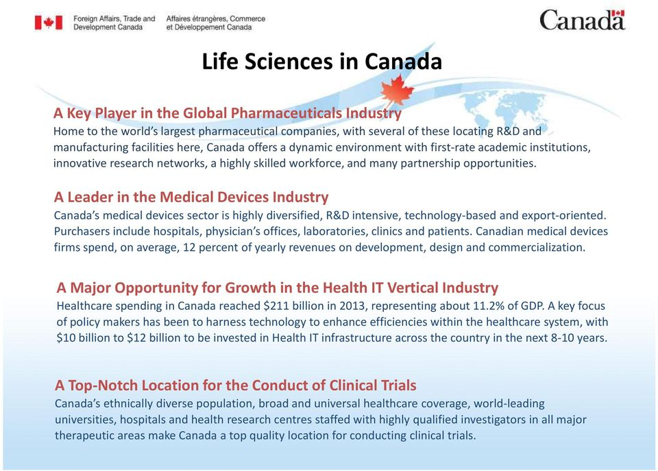 A Leader in the Medical Devices Industry Canada s medical devices sector is highly diversified, R&D intensive, technology-based and export-oriented.