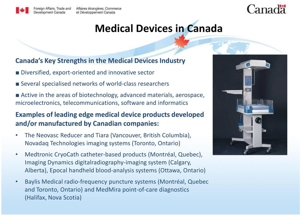 manufactured by Canadian companies: The Neovasc Reducer and Tiara (Vancouver, British Columbia), Novadaq Technologies imaging systems (Toronto, Ontario) Medtronic CryoCath catheter-based products