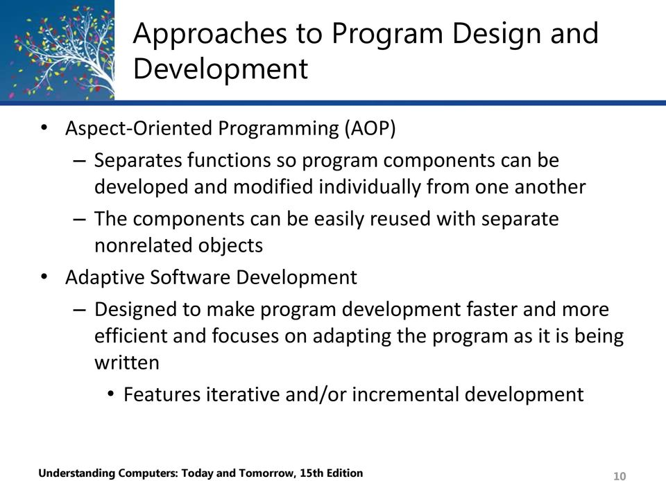 Adaptive Software Development Designed to make program development faster and more efficient and focuses on adapting the