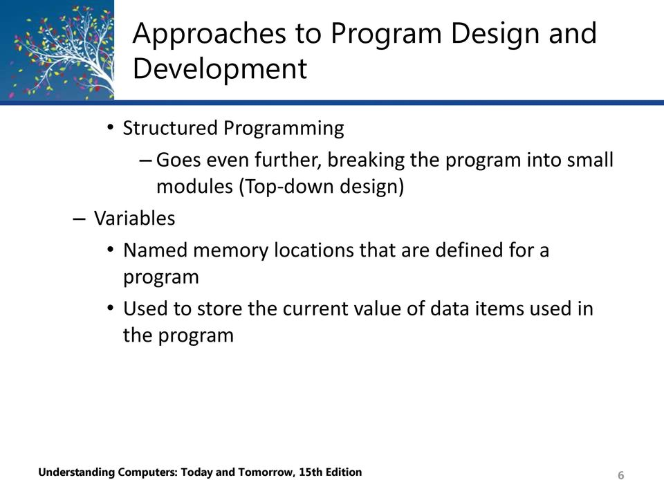 memory locations that are defined for a program Used to store the current value of