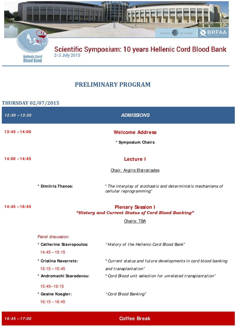Catherine Stavropoulos: History of the Hellenic Cord Blood Bank 14:45 15:15 * Cristina Navarrete: Current status and future developments in cord blood banking 15:15 15:45 and