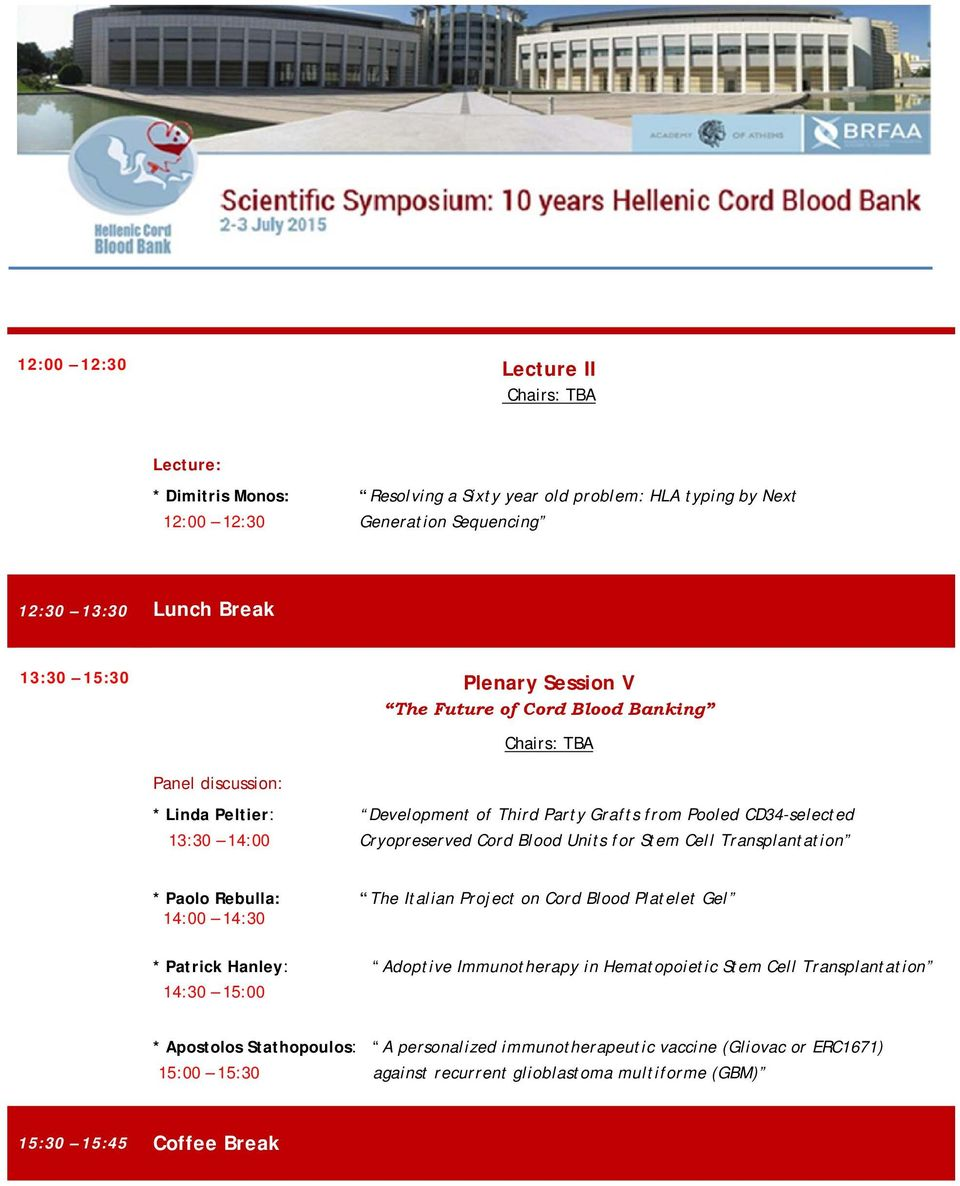 Cell Transplantation * Paolo Rebulla: The Italian Project on Cord Blood Platelet Gel 14:00 14:30 * Patrick Hanley: Adoptive Immunotherapy in Hematopoietic Stem Cell
