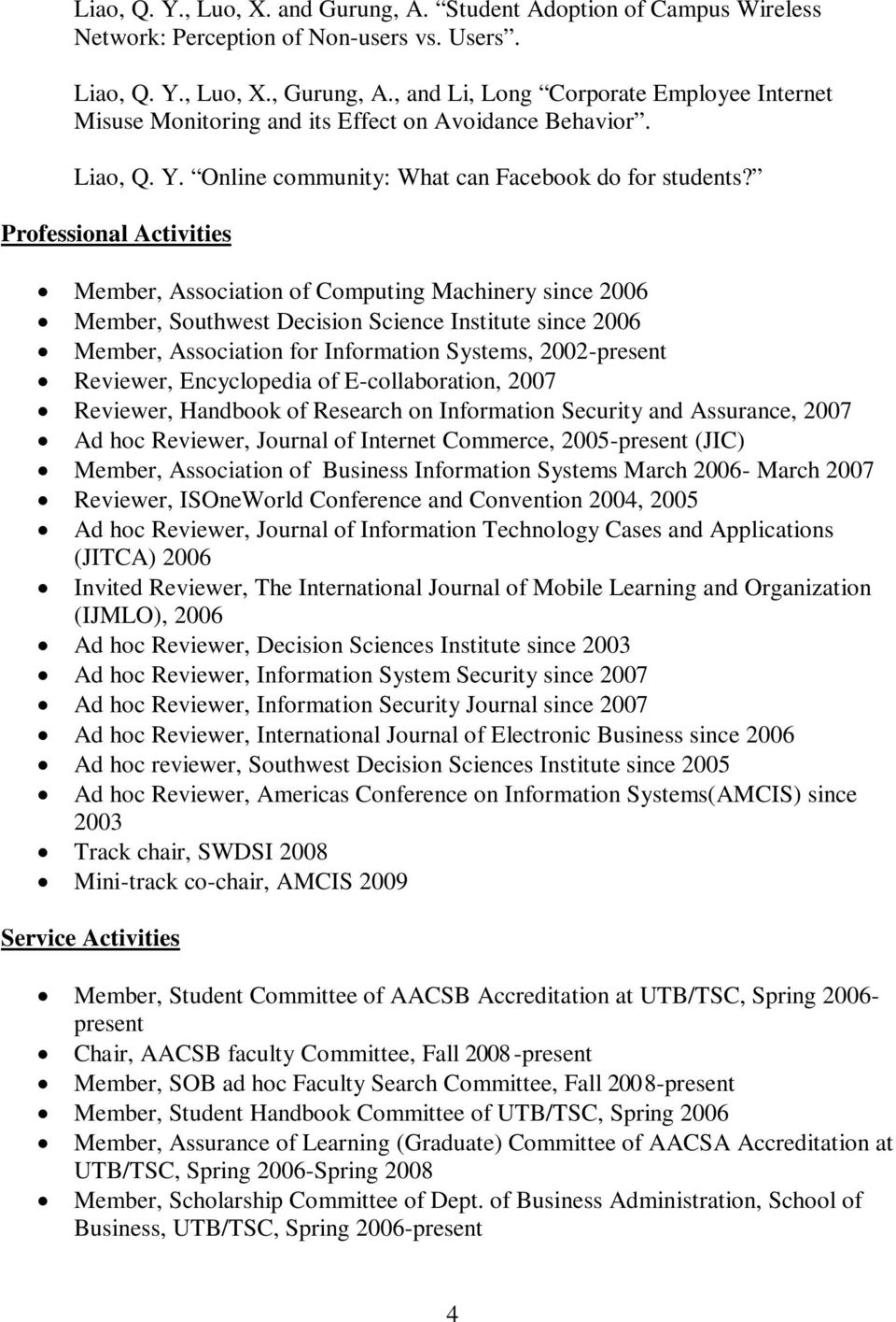 Professional Activities Member, Association of Computing Machinery since 2006 Member, Southwest Decision Science Institute since 2006 Member, Association for Information Systems, 2002-present
