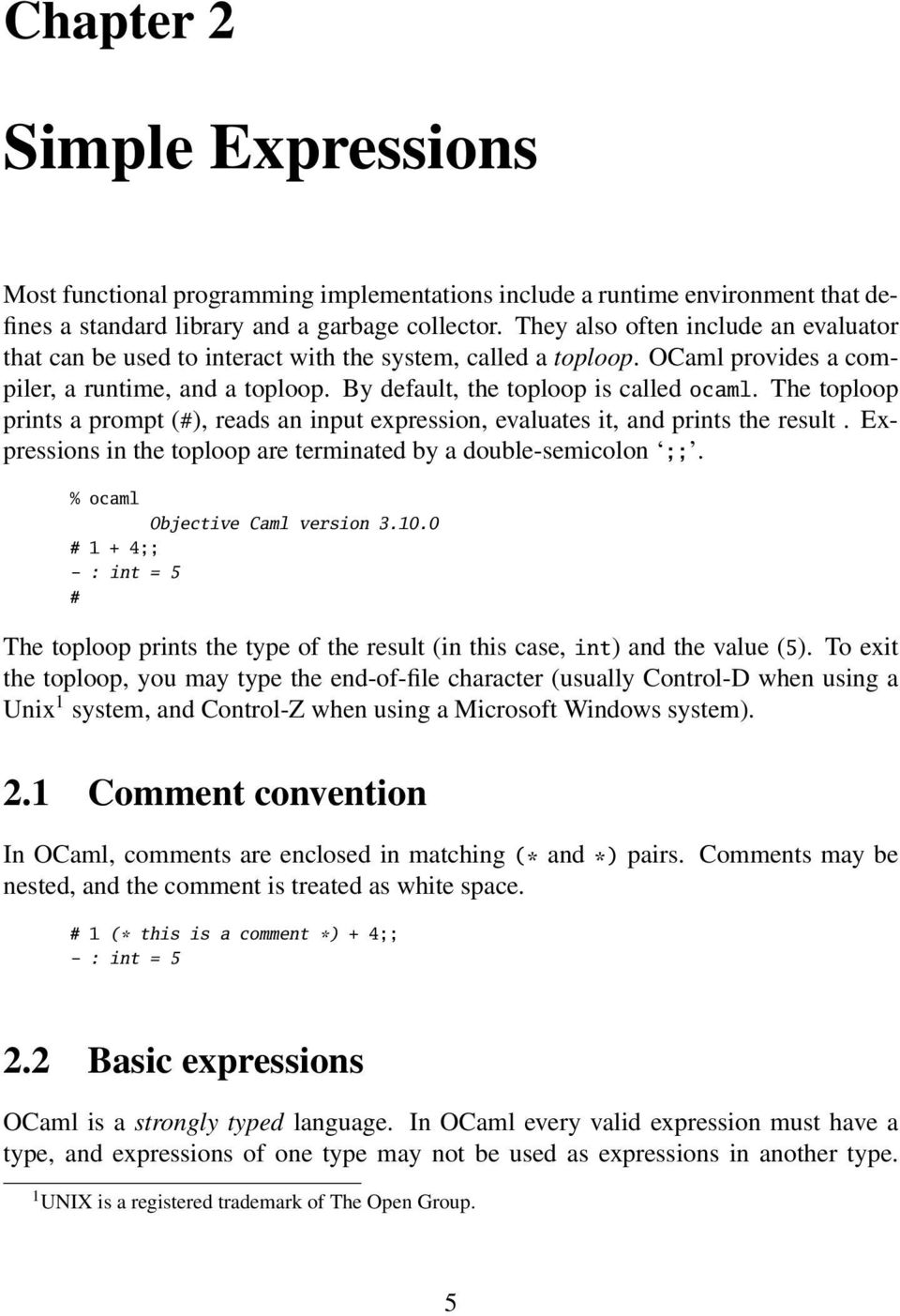 The toploop prints a prompt (#), reads an input expression, evaluates it, and prints the result. Expressions in the toploop are terminated by a double-semicolon ;;.