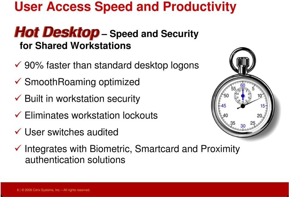 security Eliminates workstation lockouts User switches audited Integrates with Biometric,