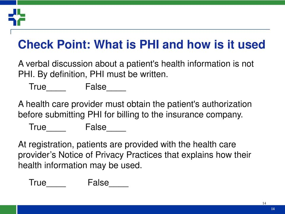 True False A health care provider must obtain the patient's authorization before submitting PHI for billing to the