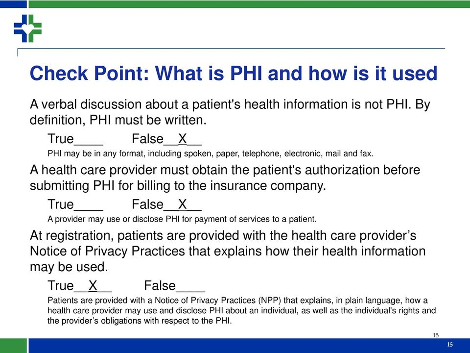 A health care provider must obtain the patient's authorization before submitting PHI for billing to the insurance company.