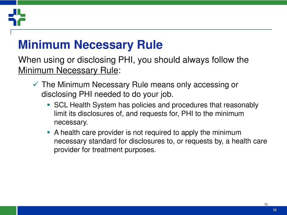SCL Health System has policies and procedures that reasonably limit its disclosures of, and requests for, PHI to the minimum