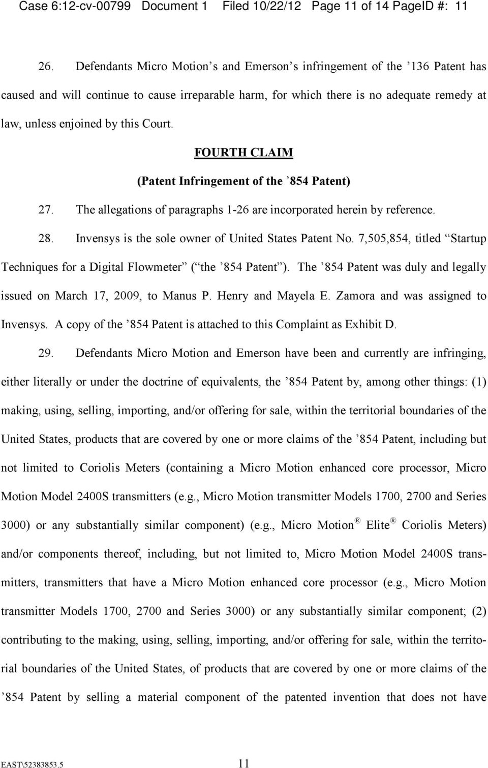 Court. FOURTH CLAIM (Patent Infringement of the 854 Patent) 27. The allegations of paragraphs 1-26 are incorporated herein by reference. 28. Invensys is the sole owner of United States Patent No.