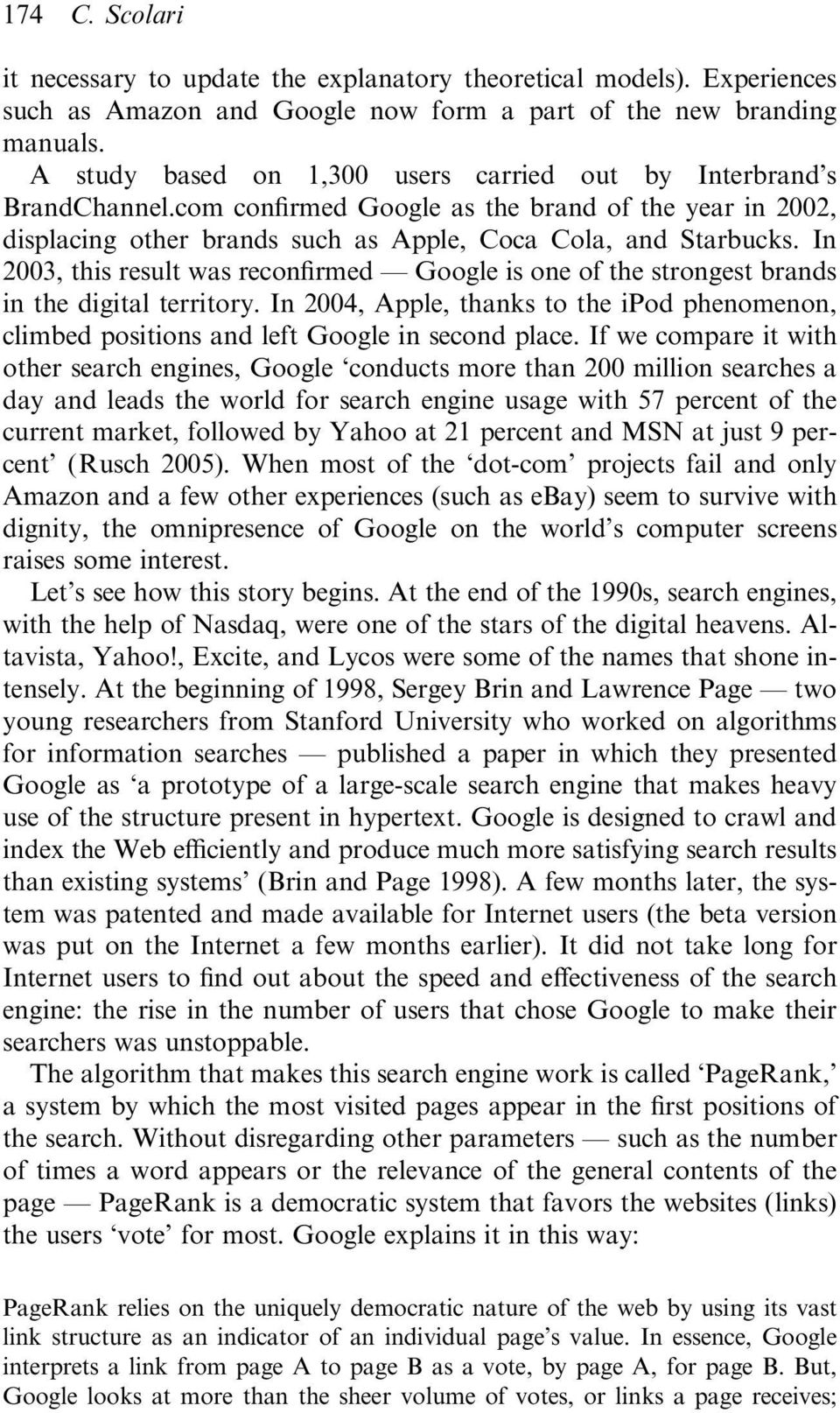In 2003, this result was reconfirmed Google is one of the strongest brands in the digital territory. In 2004, Apple, thanks to the ipod phenomenon, climbed positions and left Google in second place.