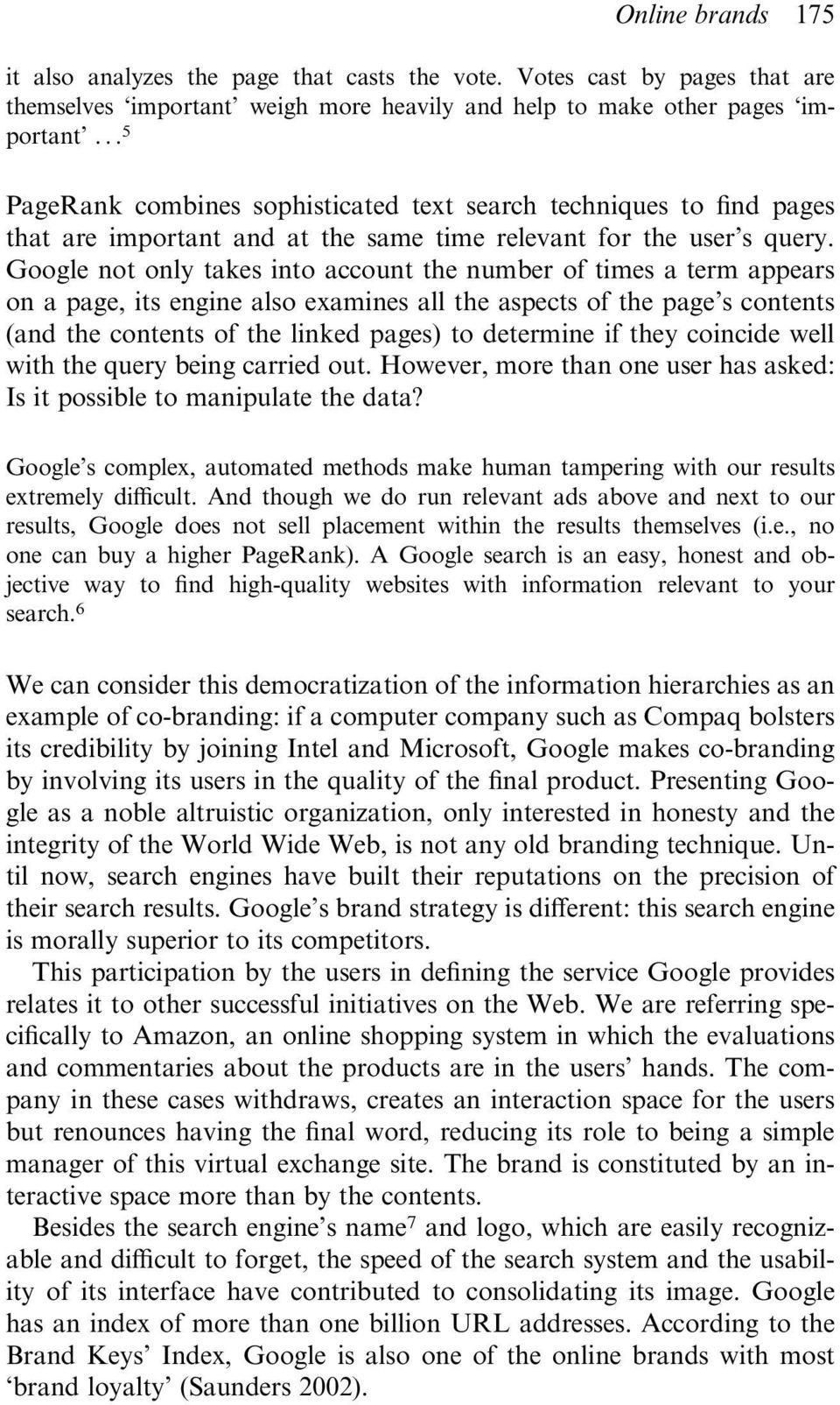 Google not only takes into account the number of times a term appears on a page, its engine also examines all the aspects of the page s contents (and the contents of the linked pages) to determine if