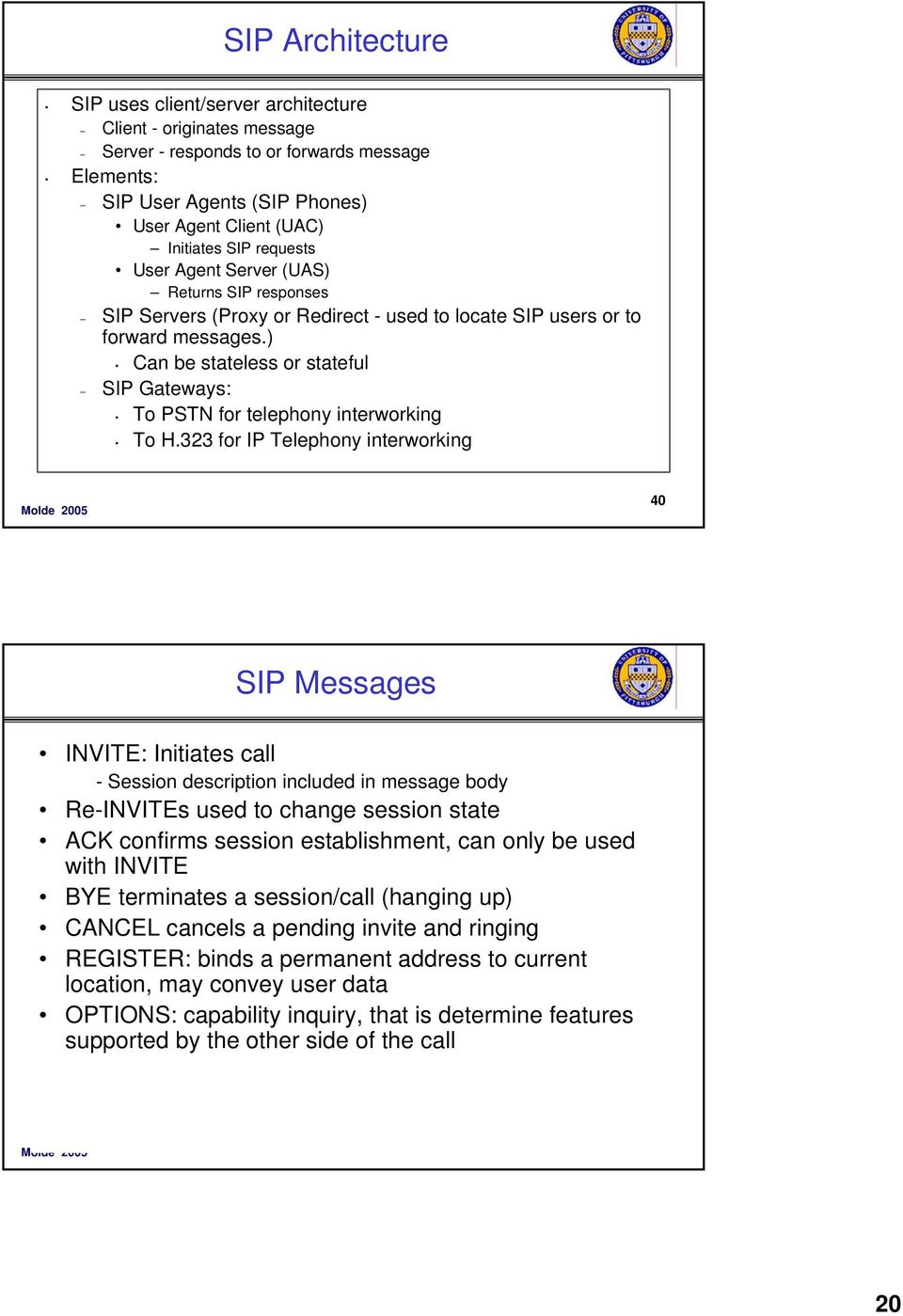 ) Can be stateless or stateful SIP Gateways: To PSTN for telephony interworking To H.