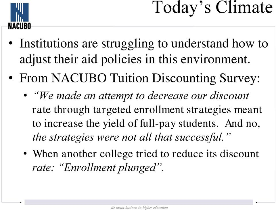 From NACUBO Tuition Discounting Survey: We made an attempt to decrease our discount rate through