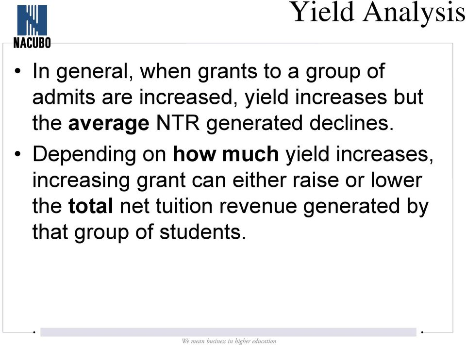 Depending on how much yield increases, increasing grant can either