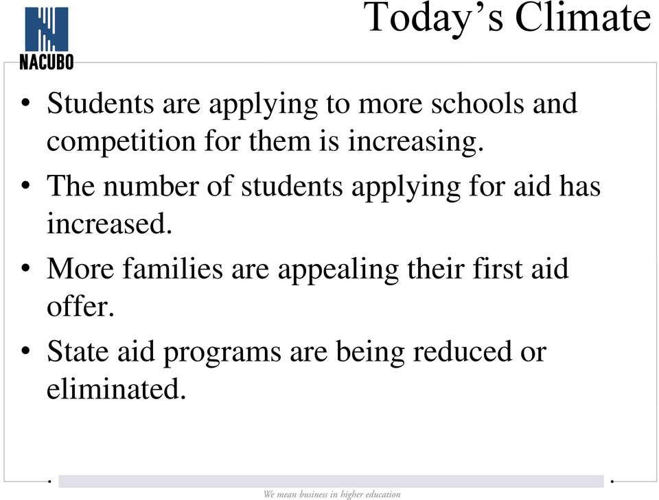The number of students applying for aid has increased.
