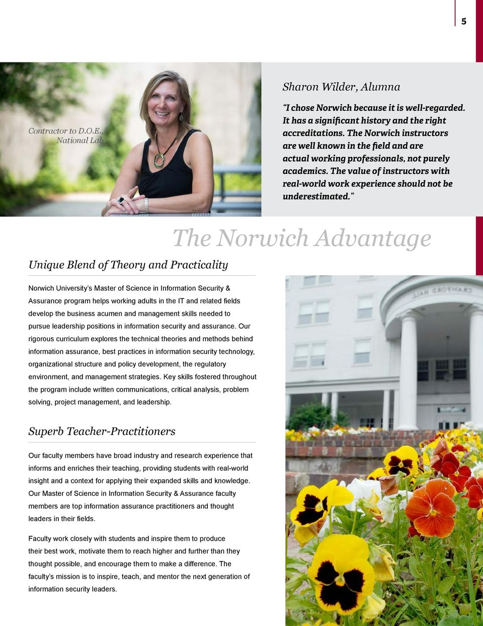 Unique Blend of Theory and Practicality The Norwich Advantage Norwich University s Master of Science in Information Security & Assurance program helps working adults in the IT and related fields