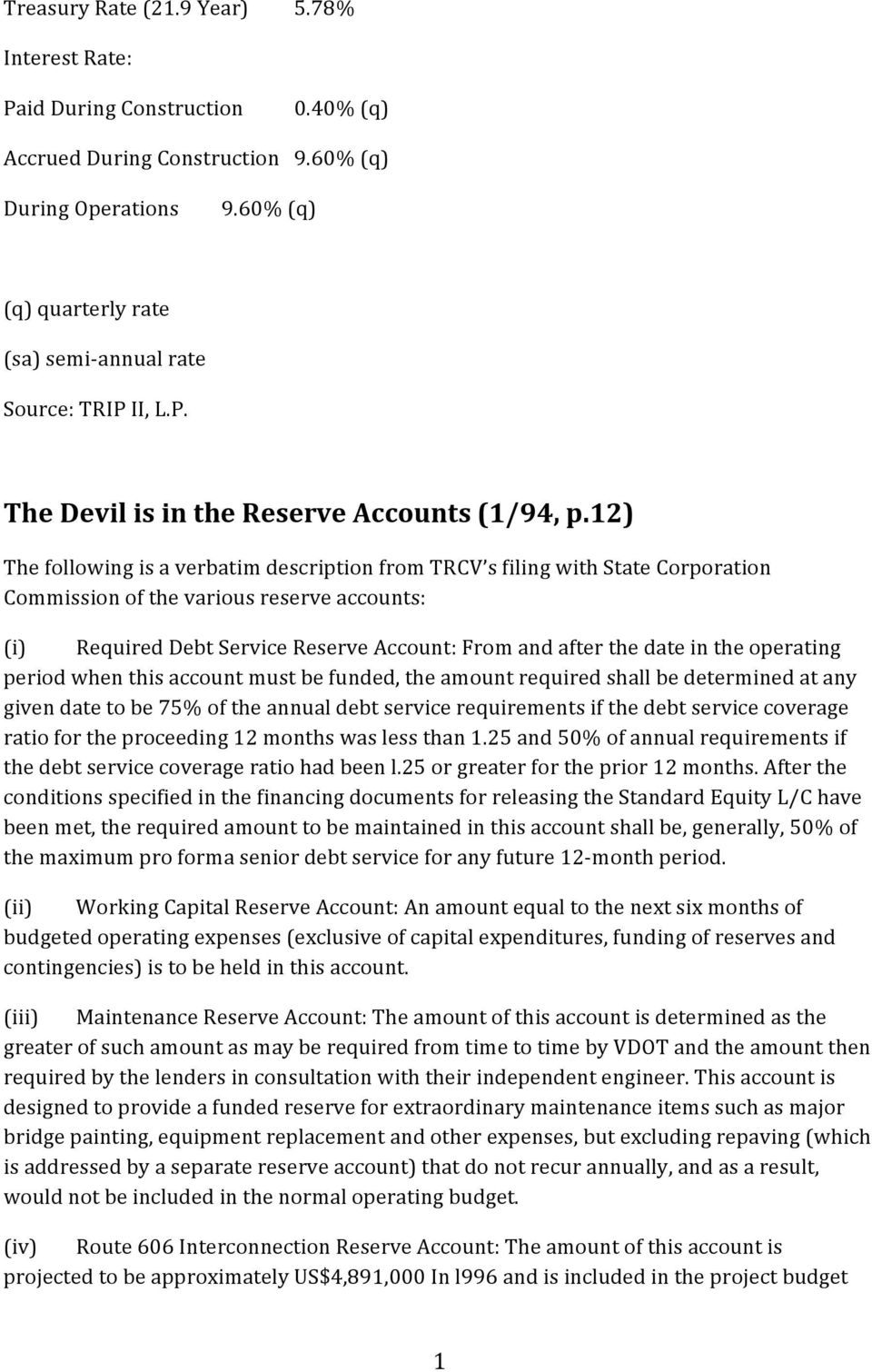 12) The following is a verbatim description from TRCV s filing with State Corporation Commission of the various reserve accounts: (i) Required Debt Service Reserve Account: From and after the date in