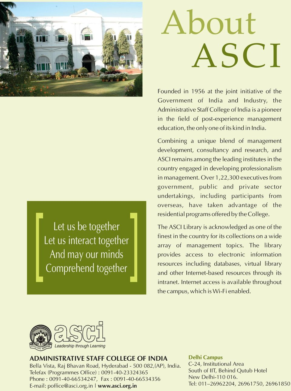 Let us be together Let us interact together And may our minds Comprehend together Combining a unique blend of management development, consultancy and research, and ASCI remains among the leading