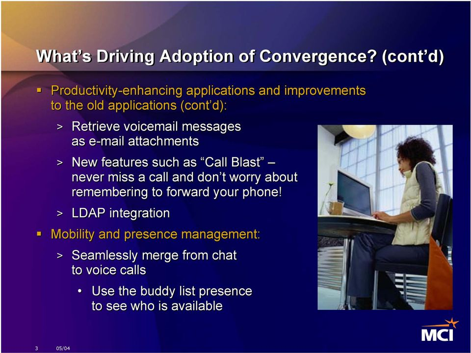 voicemail messages as e-mail attachments > New features such as Call Blast never miss a call and don t worry