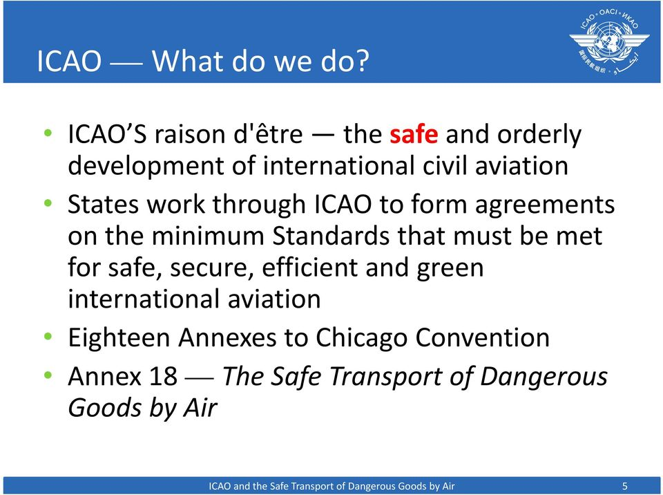 through ICAO to form agreements on the minimum Standards that must be met for safe, secure,