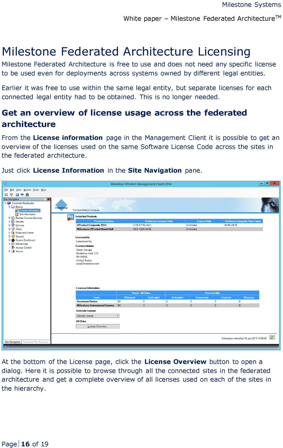 Get an overview of license usage across the federated architecture From the License information page in the Management Client it is possible to get an overview of the licenses used on the same