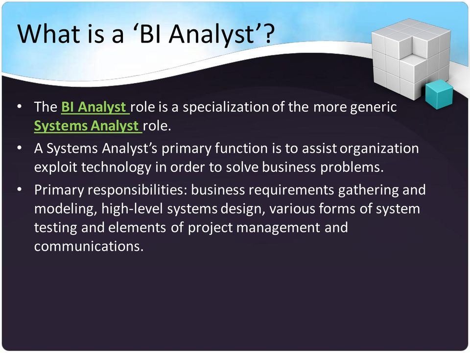 A Systems Analyst s primary function is to assist organization exploit technology in order to solve