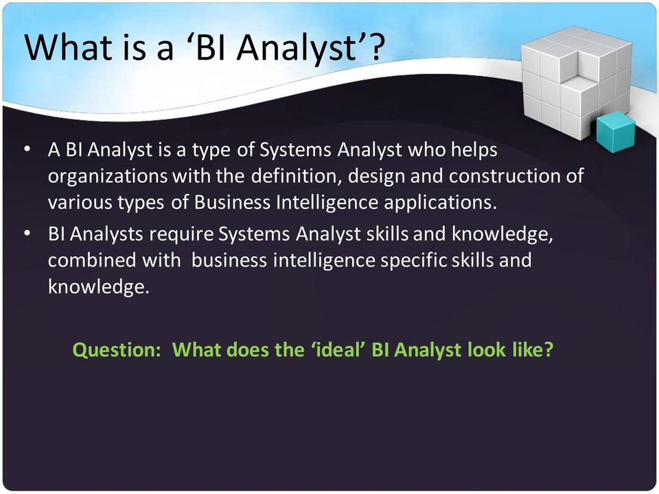 design and construction of various types of Business Intelligence applications.