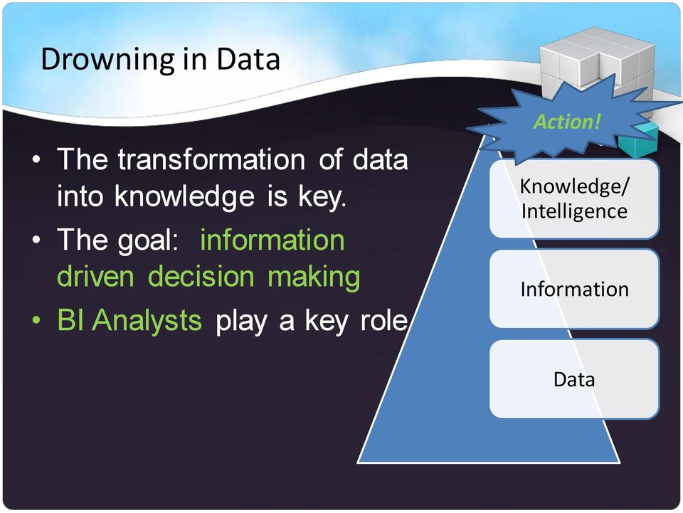 The goal: information driven decision making
