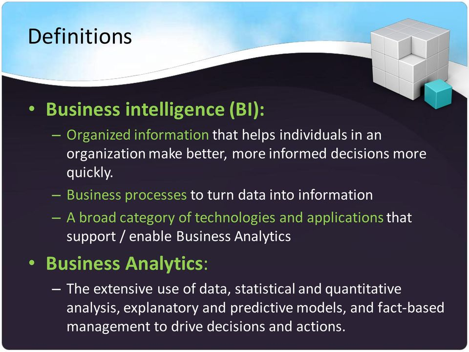 Business processes to turn data into information A broad category of technologies and applications that support /