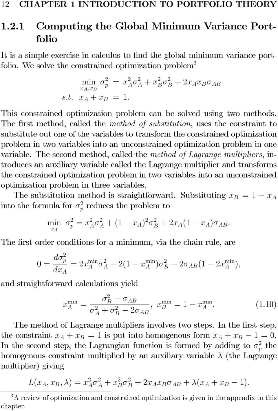The first method, called the method of substitution, uses the constraint to substitute out one of the variables to transform the constrained optimization problem in two variables into an