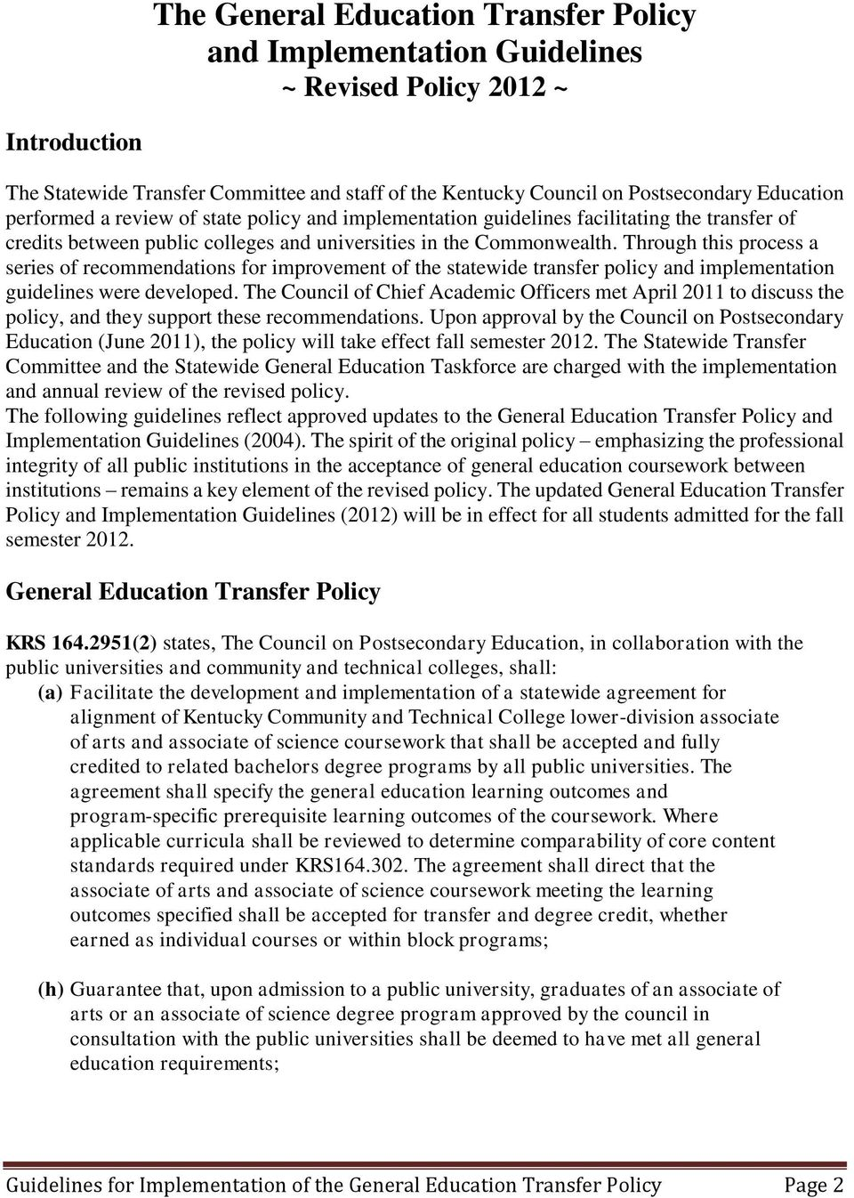 Through this process a series of recommendations for improvement of the statewide transfer policy and implementation guidelines were developed.