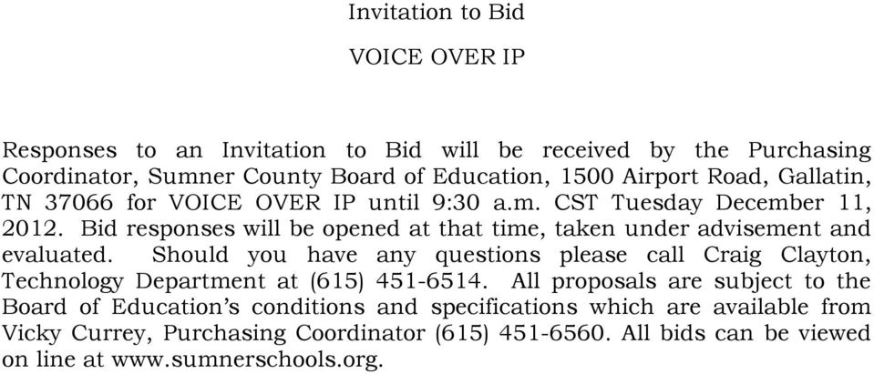 Bid responses will be opened at that time, taken under advisement and evaluated.
