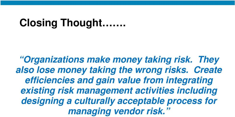 Create efficiencies and gain value from integrating existing risk
