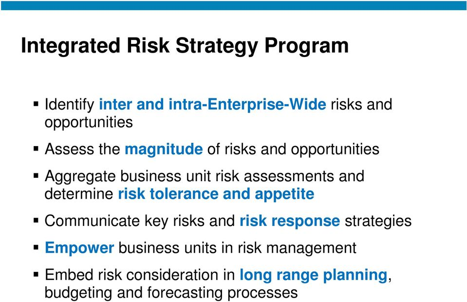 determine risk tolerance and appetite Communicate key risks and risk response strategies Empower