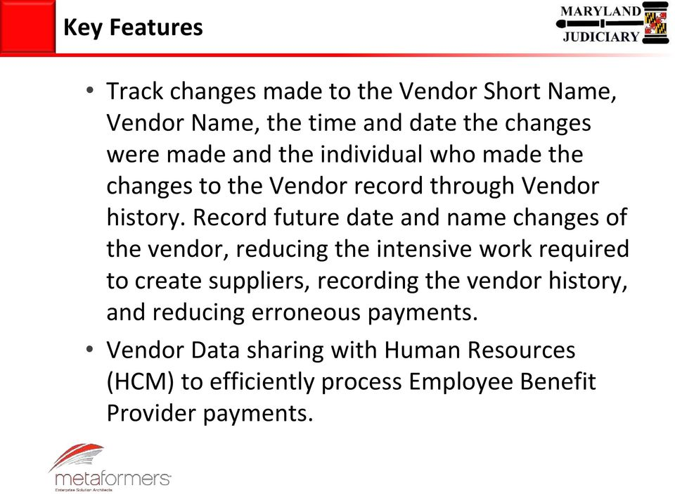 Record future date and name changes of the vendor, reducing the intensive work required to create suppliers, recording