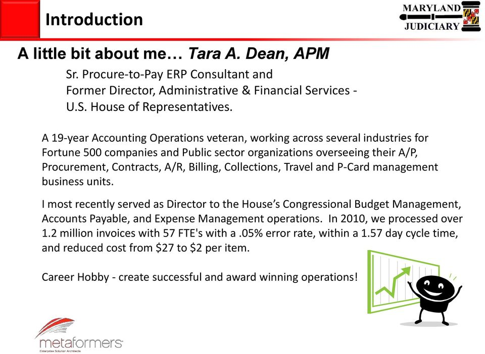 Collections, Travel and P-Card management business units. I most recently served as Director to the House s Congressional Budget Management, Accounts Payable, and Expense Management operations.