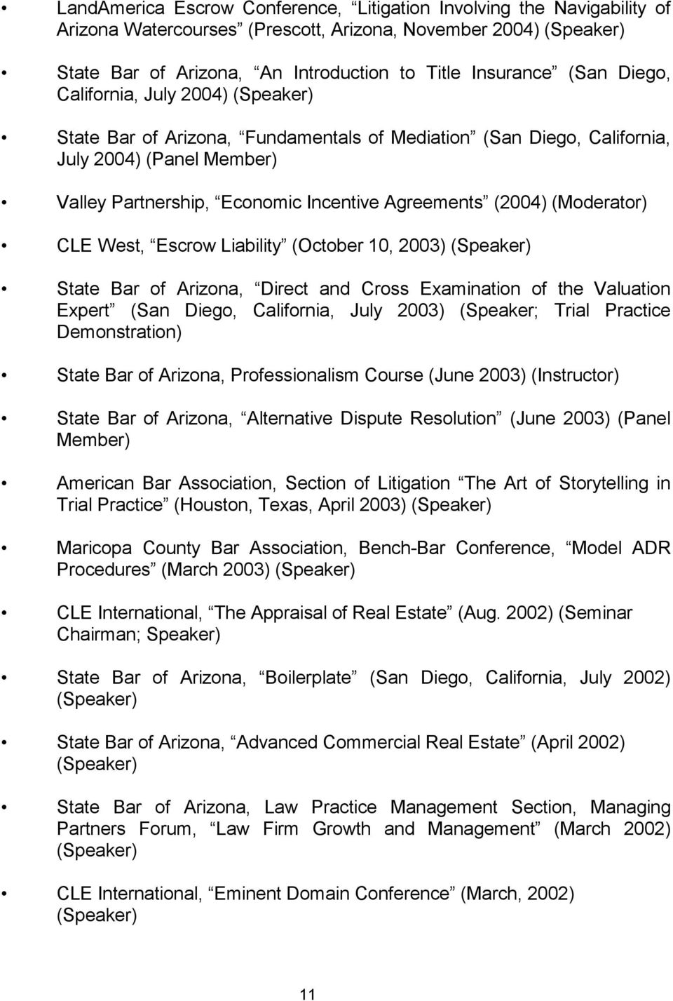 (Moderator) CLE West, Escrow Liability (October 10, 2003) (Speaker) State Bar of Arizona, Direct and Cross Examination of the Valuation Expert (San Diego, California, July 2003) (Speaker; Trial