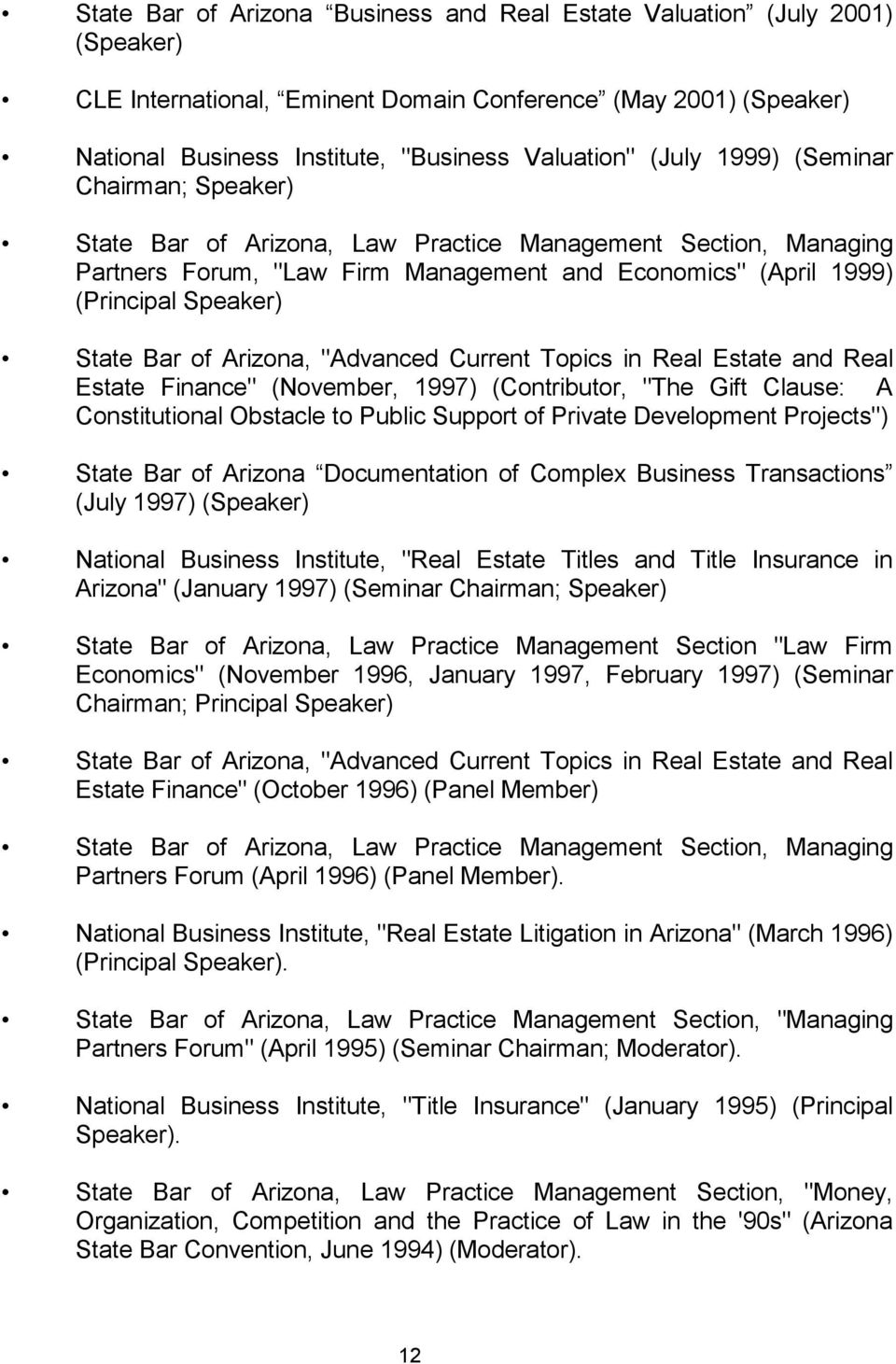 "Arizona, ""Advanced Current Topics in Real Estate and Real Estate Finance"" (November, 1997) (Contributor, ""The Gift Clause: A Constitutional Obstacle to Public Support of Private Development"