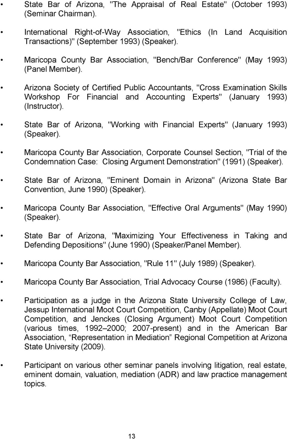 "Arizona Society of Certified Public Accountants, ""Cross Examination Skills Workshop For Financial and Accounting Experts"" (January 1993) (Instructor)."