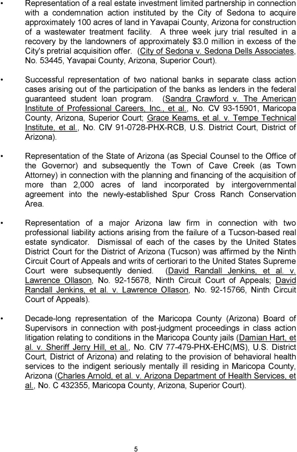 0 million in excess of the City's pretrial acquisition offer. (City of Sedona v. Sedona Dells Associates, No. 53445, Yavapai County, Arizona, Superior Court).